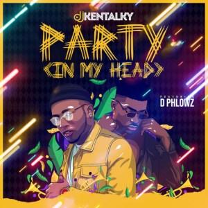Dj Kentalky - Party (In My Head) ft. D Phlowz